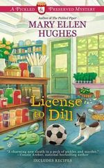 License to Dill : Pickled and Preserved Mystery - Mary Ellen Hughes