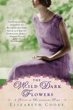 The Wild Dark Flowers : A Novel of Rutherford Park - Professor of Law Elizabeth Cooke