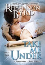 Take Me Under : Dangerous Tides Novel : Book 1 - Rhyannon Byrd
