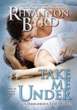 Take Me Under : Dangerous Tides Novel : Book 1 - Rhyannon Byrd
