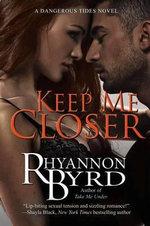 Keep Me Closer - Rhyannon Byrd