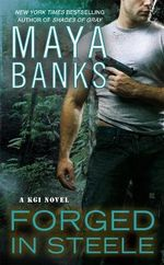Forged in Steele : A KGI Novel - Maya Banks