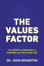The Values Factor : The Secret to Creating an Inspired and Fulfilling Life - John Demartini