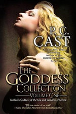 The Goddess Collection : Volume One : Goddess Summoning - P. C. Cast