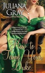 How to Tame Your Duke - Juliana Gray