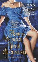How to School Your Scoundrel : Princess in Hiding Romance Series : Book 2 - Juliana Gray