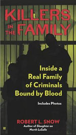 Killers in the Family : Inside a Real Family of Criminals Bound by Blood - Captain Robert L Snow