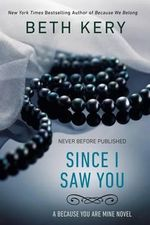 Since I Saw You : Because You Are Mine - Beth Kery