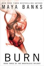 Burn : The Breathless Trilogy : Book 3 - Maya Banks