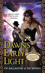 Dawn's Early Light : A Ministry of Peculiar Occurrences Novel - Pip Ballantine