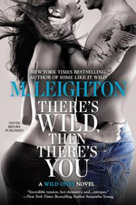 There's Wild, Then There's You : Wild Ones Novels - M Leighton