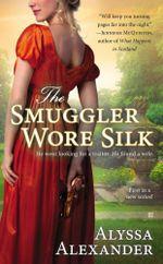 The Smuggler Wore Silk : Spy in the Ton Novel - Alyssa Alexander