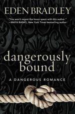Dangerously Bound : Dangerous Romance Series - Eden Bradley