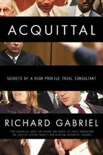 Acquittal : Secrets of a High Profile Trial Consultant - Richard Gabriel