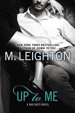 Up to Me : Bad Boys Novel : Book 2 - M Leighton