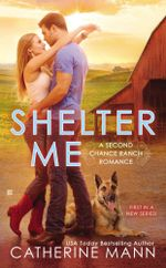 Shelter Me  : A Second Chance Ranch Novel - Catherine Mann