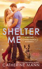 Shelter Me  : A Second Chance Ranch Novel - Catherine Mann