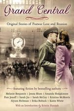 Grand Central : Original Stories of Postwar Love and Reunion - Melaine Benjamin