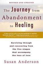 The Journey from Abandonment to Healing: Revised and Updated : Surviving Through and Recovering from the Five Stages That Accompany the Loss of Love - Susan Anderson