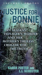 Justice for Bonnie : An Alaskan Teenager's Murder and Her Mother's Tireless Crusade for the Truth - REV Karen Foster