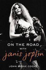 On the Road with Janis Joplin - John Byrne Cooke