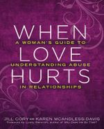 When Love Hurts : A Woman's Guide to Understanding Abuse in Relationships - Jill Cory