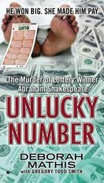 Unlucky Number : The Murder of Lottery Winner Abraham Shakespeare - Deborah Mathis