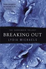 Breaking Out : Surrender Trilogy (Lydia Michaels) : Book 2 - Lydia Michaels