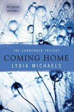 Coming Home : Surrender Trilogy (Lydia Michaels) : Book 3 - Lydia Michaels