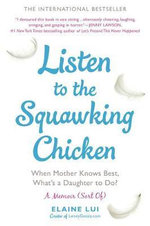Listen to the Squawking Chicken : When Mother Knows Best, What's a Daughter to Do? - Elaine Lui