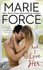 And I Love Her : Green Mountain Romance - Marie Force