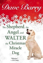 The Shepherd, the Angel, and Walter the Christmas Miracle Dog - Dr Dave Barry