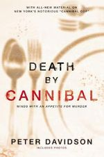 Death by Cannibal : Criminals with an Appetite for Murder - Peter Davidson