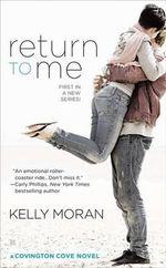 Return to Me : Covington Cove Novel - Kelly Moran