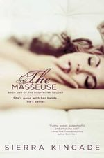 The Masseuse : Body Work Trilogy - Sierra Kincade