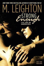 Strong Enough : Tall, Dark, and Dangerous - M Leighton