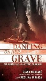 Dancing on Her Grave : The Murder of a Las Vegas Showgirl - Diana Montane
