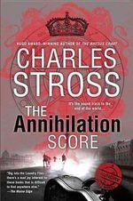 The Annihilation Score : Laundry Files Novel - Charles Stross