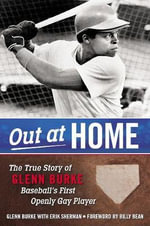Out at Home : The True Story of Glenn Burke, Baseball's First Openly Gay Player - Glenn Burke