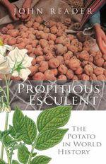 Propitious Esculent : The Potato in World History - John Reader