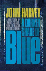 A Darker Shade of Blue : Collector's edition - John Harvey