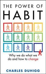 The Power of Habit : Why We Do What We Do, and How to Change - Charles Duhigg