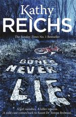 Bones Never Lie : Temperance Brennan Series : Book 17 - Kathy Reichs