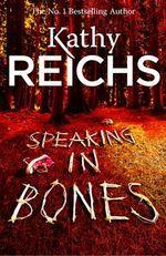 Speaking in Bones : The Temperance Brennan Series : Book 18 - Kathy Reichs