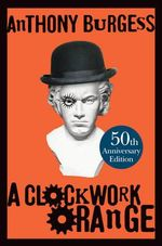 A Clockwork Orange + FREE double pass to A Place For Me!* : 50th anniversary edition - Anthony Burgess