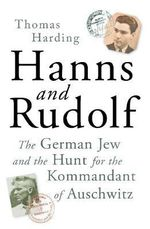 Hanns and Rudolf : The German Jew and the Hunt for the Kommandant of Auschwitz - Thomas Harding