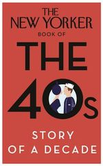 The New Yorker Book of the 40s : Story of a Decade - No Author Details