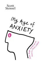 My Age of Anxiety - Scott Stossel