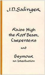 Raise High The Roofbeam - J. D. Salinger