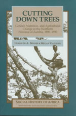 Cutting down Trees : Gender, Nutrition, and Agricultural Change in the Northern Province of Zambia, 1890-1990 - Henrietta L. Moore